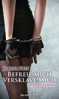 Joanna Grey: Befreie mich, versklave mich