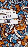 Gertraud Klemm: Muttergehäuse