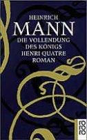 Heinrich Mann: Die Vollendung des Königs Henri Quatre