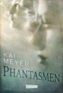 Kai Meyer: Phantasmen