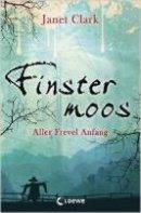 Janet Clark: Finstermoos - Aller Frevel Anfang