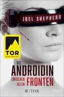Joel Shepherd: Die Androidin - Zwischen allen Fronten