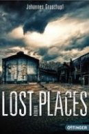 Johannes Groschupf: Lost Places