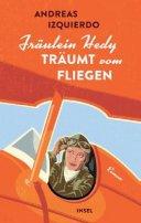 Andreas Izquierdo: Fräulein Hedy träumt vom Fliegen