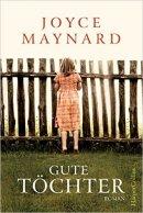 Joyce Maynard: Gute Töchter