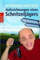Bernhard Hoëcker: Aufzeichnungen eines Schnitzeljägers