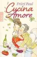 Fritzi Paul: Cucina Amore