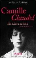 Barbara Krause: Camille Claudel