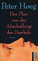 Peter Hoeg: Der Plan von der Abschaffung des Dunkels