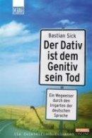 Bastian Sick: Der Dativ ist dem Genitiv sein Tod