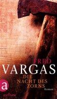 Fred Vargas: Die Nacht des Zorns