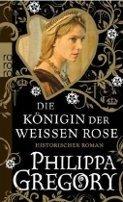 Philippa Gregory: Die Königin der weissen Rose