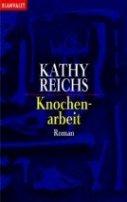Kathy Reichs: Knochenarbeit