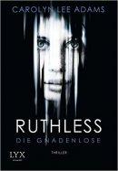 Carolyn Lee Adams: Ruthless - Die Gnadenlose