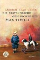 Andrew Sean Greer: Die erstaunliche Geschichte des Max Tivoli