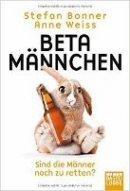 Anne Weiss, Stefan Bonner: Betamännchen