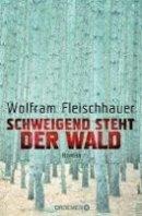Wolfram Fleischhauer: Schweigend steht der Wald