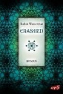 Robin Wasserman: Crashed