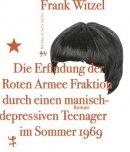 Frank Witzel: Die Erfindung der Roten Armee Fraktion durch einen manisch-depressiven Teenager im Sommer 1969