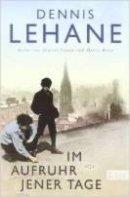 Dennis Lehane: Im Aufruhr jener Tage