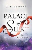 C. E. Bernard: Palace of Silk. Die Verräterin
