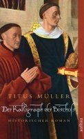 Titus Müller: Der Kalligraph des Bischofs