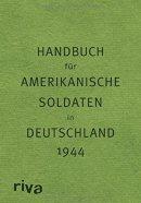 Sven Felix Kellerhoff (Hrsg.): Guide to Germany - Handbuch für amerikanische Soldaten in Deutschland 1944