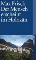 Max Frisch: Der Mensch erscheint im Holozän
