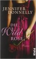 Jennifer Donnelly: Die Wildrose
