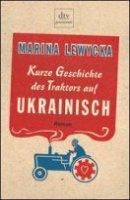 Marina Lewycka: Kurze Geschichte des Traktors auf Ukrainisch