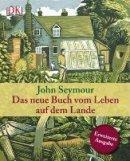 John Seymour: Das neue Buch vom Leben auf dem Lande