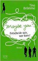 Tina Brömme: Maybe You? Entscheide sich, wer kann!