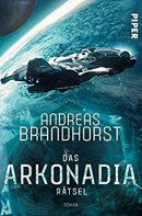 Andreas Brandhorst: Das Arkonadia-Rätsel