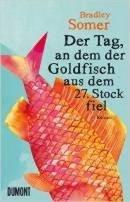 Bradley Somer: Der Tag, an dem der Goldfisch aus dem 27. Stock fiel