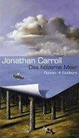 Jonathan Carroll: Das hölzerne Meer