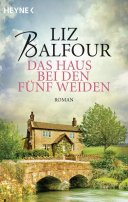 Liz Balfour: Das Haus bei den fünf Weiden