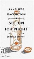 Anneliese Mackintosh: So bin ich nicht: (Gretas Storys)