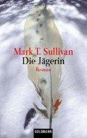 Mark T. Sullivan: Die Jägerin