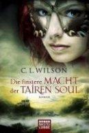 C. L. Wilson: Die finstere Macht der Tairen Soul