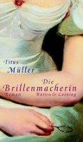 Titus Müller: Die Brillenmacherin