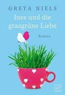 Greta Niels: Ines und die grasgrüne Liebe