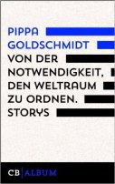 Pippa Goldschmidt: Von der Notwendigkeit, den Weltraum zu ordnen