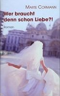 Marte Cormann: Wer braucht denn schon Liebe?!
