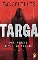 B. C. Schiller: Targa - Der Moment, bevor du stirbst
