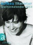 Amelie Thoma (Hrsg.), Catrin Polojachtof (Hrsg.): Aufbau Literatur Taschenkalender 2013