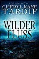 Cheryl Kaye Tardif: Wilder Fluss