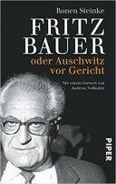 Ronen Steinke: Fritz Bauer: oder Auschwitz vor Gericht