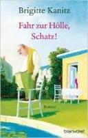 Brigitte Kanitz: Fahr zur Hölle, Schatz!