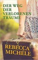 Rebecca Michele: Der Weg der verlorenen Träume