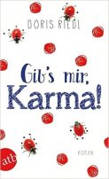 Doris Riedl: Gib's mir, Karma!